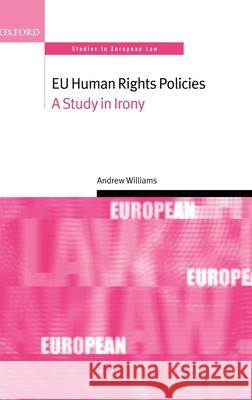Eu Human Rights Policies: A Study in Irony Andrew Williams 9780199268962