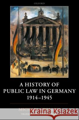 A History of Public Law in Germany 1914-1945 Michael Stolleis Thomas Dunlap 9780199269365