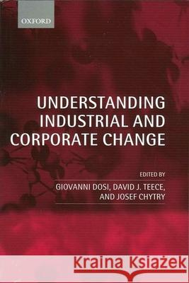 Understanding Industrial and Corporate Change Giovanni Dosi David J. Teece Josef Chytry 9780199269426