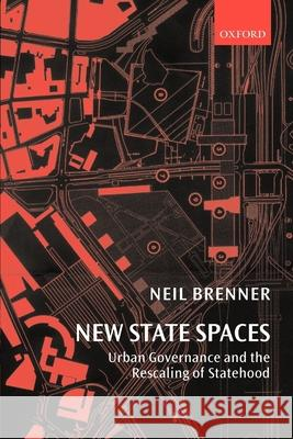 New State Spaces: Urban Governance and the Rescaling of Statehood Neil Brenner 9780199270064