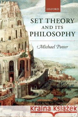 Set Theory and Its Philosophy: A Critical Introduction Michael Potter 9780199270415