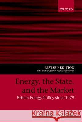 Energy, the State, and the Market: British Energy Policy Since 1979 Dieter Helm 9780199270743
