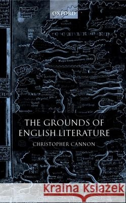 The Grounds of English Literature Christopher Cannon 9780199270828