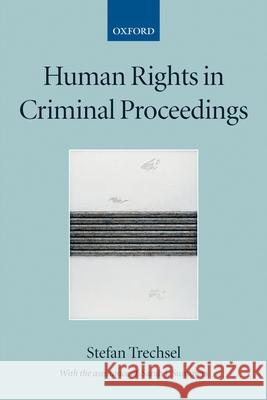 Human Rights in Criminal Proceedings Stefan Trechsel Sarah J. Summers 9780199271207