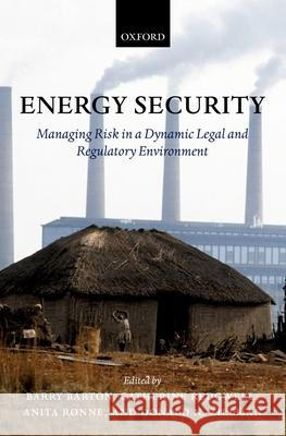 Energy Security : Managing Risk in a Dynamic Legal and Regulatory Environment Barry Barton Catherine Redgwell Anita Ronne 9780199271610