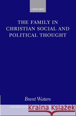 The Family in Christian Social and Political Thought Brent Waters 9780199271962