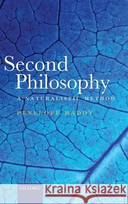 Second Philosophy: A Naturalistic Method Penelope Maddy 9780199273669