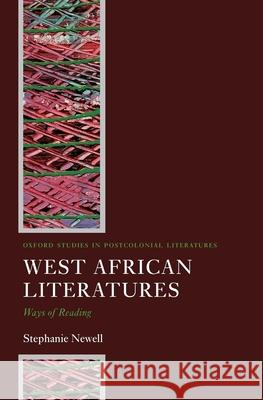 West African Literatures: Ways of Reading Stephanie Newell 9780199273973