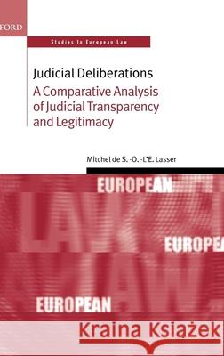 Judicial Deliberations: A Comparative Analysis of Judicial Transparency and Legitimacy Mitchel de S. -O -L'e Lasser 9780199274123