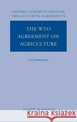 The WTO Agreement on Agriculture: A Commentary Joseph A. McMahon 9780199275687