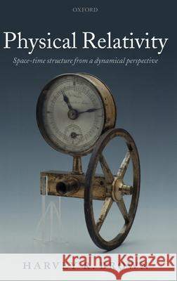 Physical Relativity: Space-Time Structure from a Dynamical Perspective Harvey R. Brown 9780199275830 OXFORD UNIVERSITY PRESS
