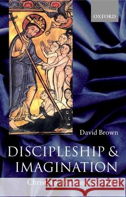 Discipleship and Imagination: Christian Tradition and Truth David Brown 9780199275908