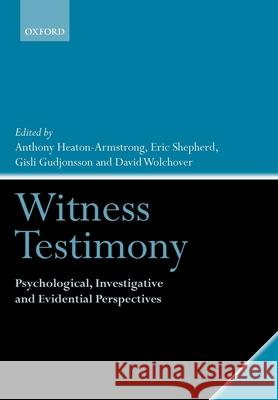 Witness Testimony: Psychological, Investigative and Evidential Perspectives Anthony Heaton-Armstrong Eric Shepherd Gisli Gudjonsson 9780199278091