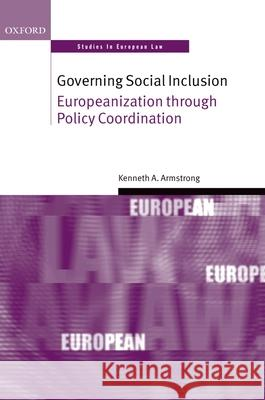 Governing Social Inclusion: Europeanization Through Policy Coordination Kenneth A. Armstrong 9780199278374