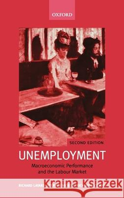 Unemployment: Macroeconomic Performance and the Labour Market Richard Layard Stephen Nickell Richard Jackman 9780199279166