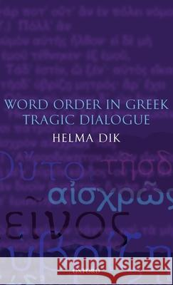 Word Order in Greek Tragic Dialogue Helma Dik 9780199279296