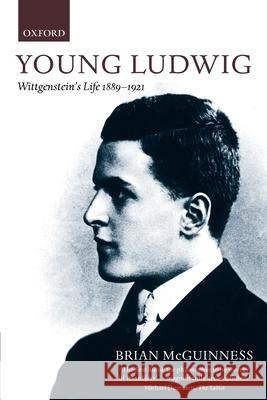 Young Ludwig: Wittgenstein's Life, 1889-1921 Brian McGuinness 9780199279944