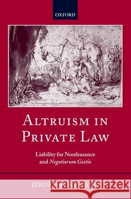Altruism in Private Law: Liability for Nonfeasance and Negotiorum Gestio Jeroen Kortmann 9780199280056