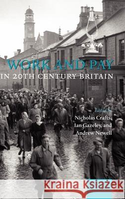 Work and Pay in 20th Century Britain Nicholas Crafts Ian Gazeley Andrew Newell 9780199280582