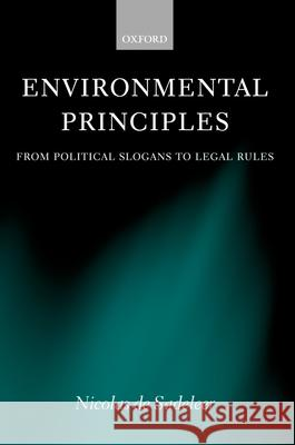 Environmental Principles: From Political Slogans to Legal Rules Nicolas d 9780199280926