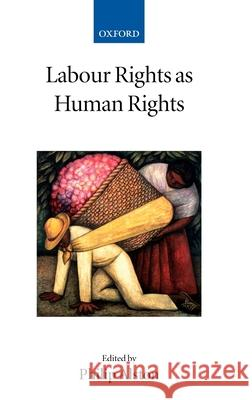 Labour Rights as Human Rights Philip Alston 9780199281053
