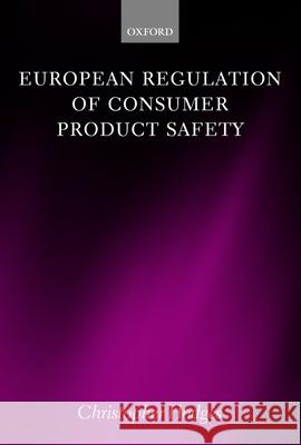 European Regulation of Consumer Product Safety Christopher J. S. Hodges 9780199282555