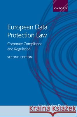 European Data Protection Law: Corporate Compliance and Regulation Christopher Kuner 9780199283859