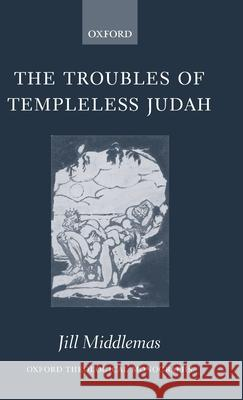 The Troubles of Templeless Judah Jill Anne Middlemas 9780199283866
