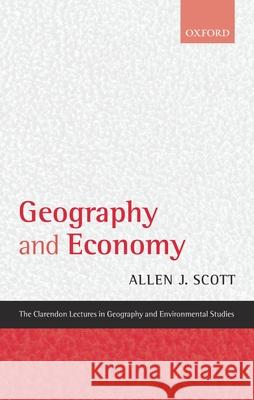 Geography and Economy : Three Lectures Allen John Scott 9780199284306