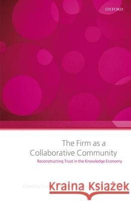 The Firm as a Collaborative Community: Reconstructing Trust in the Knowledge Economy Charles Heckscher Paul Adler 9780199286041