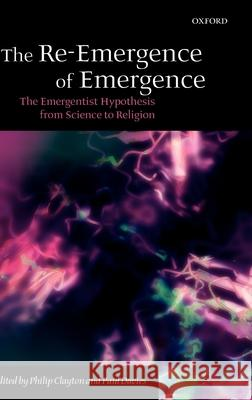 The Re-Emergence of Emergence: The Emergentist Hypothesis from Science to Religion Philip Clayton Paul Davies 9780199287147