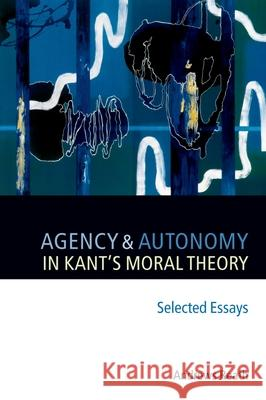 Agency and Autonomy in Kant's Moral Theory Andrews Reath 9780199288830