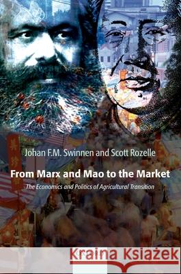 From Marx and Mao to the Market : The Economics and Politics of Agricultural Transition Johan F. M. Swinnen Scott Rozelle 9780199288915