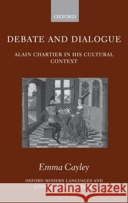 Debate and Dialogue : Alain Chartier in his Cultural Context Emma Cayley 9780199290260
