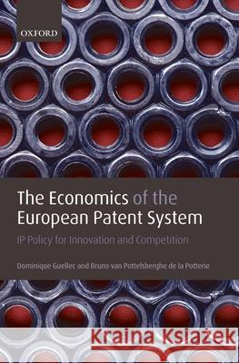 The Economics of the European Patent System: IP Policy for Innovation and Competition Dominique Guellec Bruno Va 9780199292066
