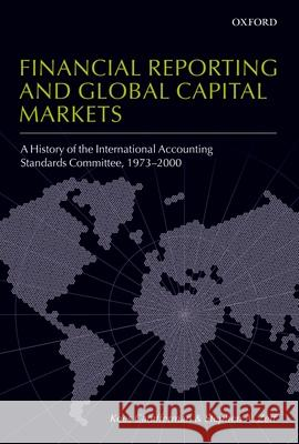 Financial Reporting and Global Capital Markets: A History of the International Accounting Standards Committee 1973-2000 Kees Camfferman Stephen A. Zeff 9780199296293
