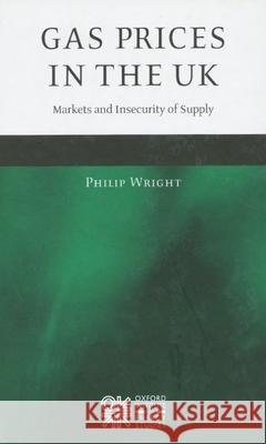 Gas Prices in the UK : Markets and Insecurity of Supply Philip Wright 9780199299652