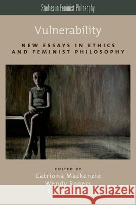 Vulnerability: New Essays in Ethics and Feminist Philosophy Catriona MacKenzie Wendy Rogers Susan Dodds 9780199316656 Oxford University Press, USA