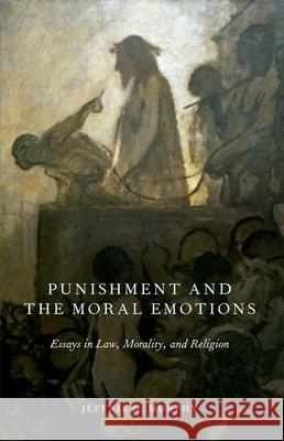 Punishment and the Moral Emotions: Essays in Law, Morality, and Religion Jeffrie G. Murphy 9780199357451 Oxford University Press, USA