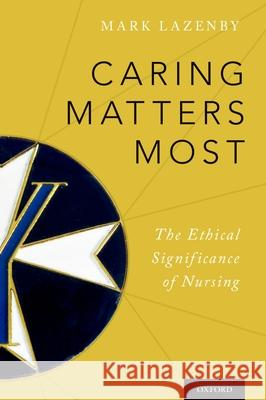 Caring Matters Most P Mark Lazenby 9780199364541