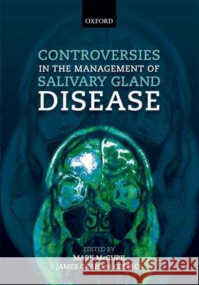 Controversies in the Management of Salivary Gland Disease Mark McGurk Luke Cascarini 9780199578207