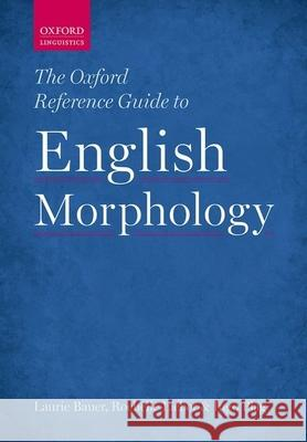 The Oxford Reference Guide to English Morphology Laurie Bauer Rochelle Lieber Ingo Plag 9780199579266 Oxford University Press