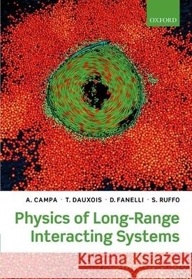 Physics of Long-Range Interacting Systems A Campa 9780199581931 OXFORD UNIVERSITY PRESS ACADEM