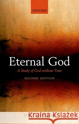 Eternal God: A Study of God Without Time Paul Helm 9780199590391