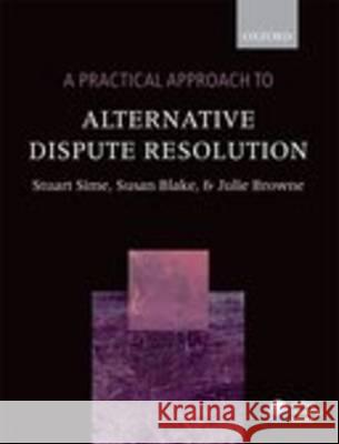 A Practical Approach to Alternative Dispute Resolution Stuart Sime Susan Blake Julie Browne 9780199591862