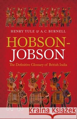 Hobson-Jobson: The Definitive Glossary of British India A  C Yule 9780199601134 OXFORD UNIVERSITY PRESS
