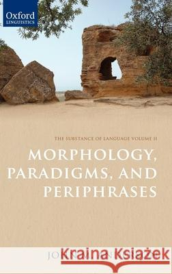 The Substance of Language Volume II: Morphology, Paradigms, and Periphrases John M. Anderson 9780199608324