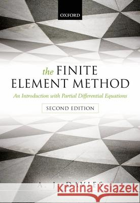 The Finite Element Method: An Introduction with Partial Differential Equations A  J Davies 9780199609130 0
