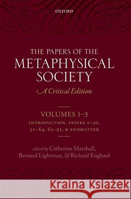 The Papers of the Metaphysical Society, 1869-1880: A Critical Edition Catherine Marshall Bernard Lightman Richard England 9780199643035 Oxford University Press, USA