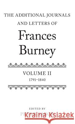 The Additional Journals and Letters of Frances Burney: Volume II: 1791-1840 Peter Sabor 9780199658060